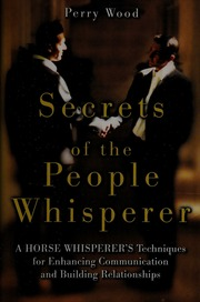 A Horse Whisperers Techniques for Enhancing Communication and Building Relationships Secrets of the People Whisperer
