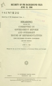 Security of FBI background files, June 19, 1996 : hearing before the Committee on Government Reform and Oversight, House of Representatives, One Hundred Fourth Congress, second session, June 19, 1996
