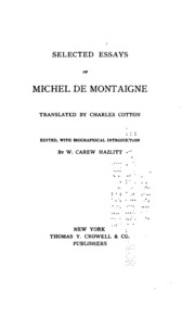 selected essays by montaigne Selected essays of michel de montaigne by w carew hazlitt sonnets round the coast by hardwicke drummond rawnsley the essays translated by charles cotton by michel de montaigne.