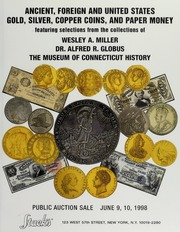 Selections from the Collections of Gold, Silver, Copper Coins and Paper Money of Wesley A. Miller, Dr. Alfred R. Globus, and The Museum of Connecticut History