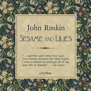john ruskins sesame and lilies There followed munera pulveris (gifts of the dust), the crown of wild olive,  sesame and lilies [1865], time and tide by wear and tyne, and innumerable.