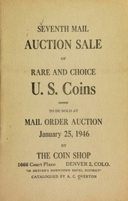 Seventh mail auction sale of rare and choice U.S. coins, to be sold at mail order auction ... by the Coin Shop ... Denver, Colo. ... Catalogued by A. C. Overton. [01/25/1946]