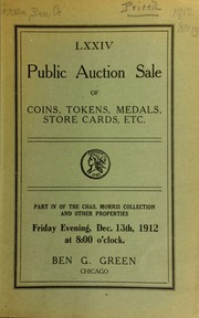 Seventy-fourth auction sale : coins, tokens, medals, store cards, etc. : part IV of the Chas. Morris collection and other properties ... [12/13/1912]