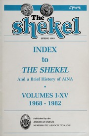 The Shekel: Spring 1983 - Index to the Shekel and a Brief History of AINA, Volumes 1-XV (1968-1982)