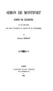 Simon de Montfort, comte de Leicester: sa vie 120-1265, son role politique en France et en ...