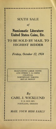 Sixth sale of numismatic literature, United States coins, etc., to be sold by mail to the highest bidder : half-cents, large cents, ... Colonial, Northwest tokens, Bryan money. [10/12/1934]