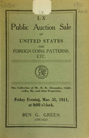 Sixtieth Auction Sale : United Sates and foreign coins, patterns, etc. : the collection of Mr. H.B. Alexander, Chillicothe, III., and other properties ... [03/31/1911]