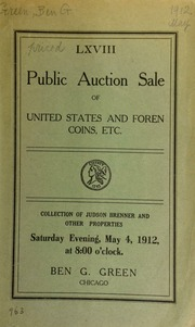 Sixty-eighth auction sale : United States and foreign coins, etc. : the collection of Mr. Judson Brenner, De Kalb, ... and other properties ... [05/04/1912]