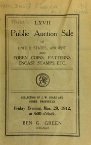 Sixty-seventh auction sale : United States, ancient and foreign coins, patterns, encast stamps, etc. : the collection of Mr. J. W. Sears, ... and other properties ... [03/29/1912]
