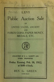 Sixty-sixth auction sale : United States, ancient and foreign coins, paper money, medals, etc. : the collection of Mr. B. A. Sackett, ... and other properties ... [02/16/1912]