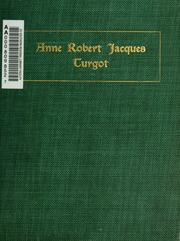 anne robert jacques turgot and his Anne robert jacques turgot title baron de l'aulne life 1727 - 1781  turgot set out his plans in a famous letter to the king dated 24 august, detailing the .