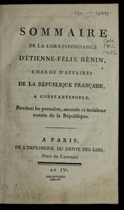 Sommaire de la correspondance d-Étienne-Félix Hénin, chargé d-affaires de la République française a Constantinople, pendant les première, seconde et troisième années de la République.