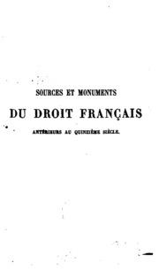 Sources et monuments du droit français antérieurs au quinzième siècle, ou, Bibliothèque de l ...