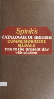 Spink's Catalogue of British Commemorative Medals: 1558 to the Present Day with Valuations