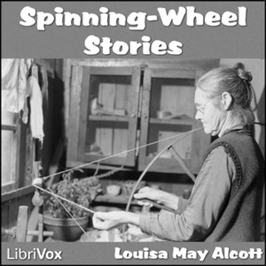 Spinning-Wheel Stories : Louisa May Alcott : Free Download
