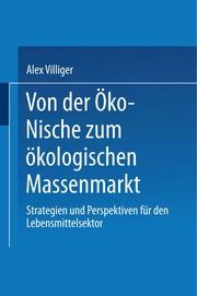Jenseits der Öko-Nische in der Schweizer Lebensmittelbranche : Analyse und Gestaltung des Entwicklungsprozesses von der Öko-Nische zum ökologischen Massenmarkt