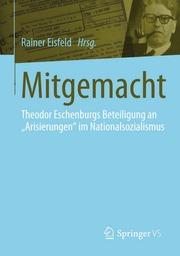 Mitgemacht : Theodor Eschenburgs Beteiligung an Arisierungen im Nationalsozialismus