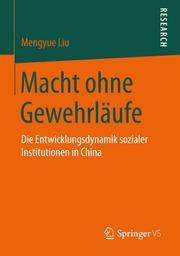Macht ohne Gewehrläufe Elektronische Daten : Die Entwicklungsdynamik sozialer Institutionen in China