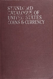 The Standard Catalogue of United States Coins and Currency From 1652 to Present Day: 1935 Edition