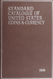 The Standard Catalogue of United States Coins and Currency From 1652 to Present Day: 1936 Edition