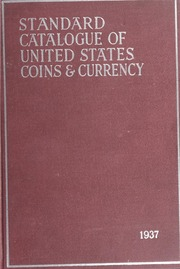 The Standard Catalogue of United States Coins and Currency From 1652 to Present Day: 1937 Edition