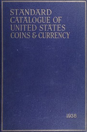 The Standard Catalogue of United States Coins and Currency From 1652 to Present Day: 1938 Edition