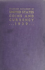 The Standard Catalogue of United States Coins and Currency From 1652 to Present Day: 1939 Edition