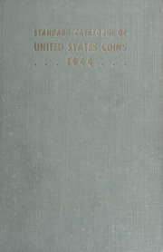 The Standard Catalogue of United States Coins From 1652 to Present Day: 1944 Edition