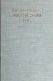 The Standard Catalogue of United States Coins From 1652 to Present Day: 1945 Edition