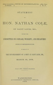 Statement of Hon. Nathan Cole,... before the committee on coinage, weights and measures, House of representatives, in behalf of the establishment of a mint at Saint Louis, Mo., March 25, 1878