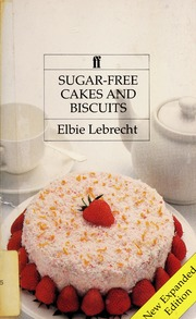 Sugar Free Cakes And Biscuits Recipes For Diabetics And Dieters Lebrecht Elbie Free Download Borrow And Streaming Internet Archive
