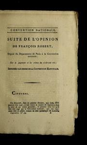 Suite de l-opinion de François Robert, député du département de Paris à la Convention nationale, sur le jugement et les crimes du ci-devant roi : imprimée par ordre de la Convention nationale