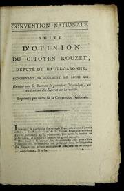 Suite d-opinion du citoyen Rouzet, député de Haute-Garonne, concernant le jugement de Louis XVI : remise sur le bureau le premier décembre, en exécution du décret de la veille : imprimée par ordre de la Convention na
