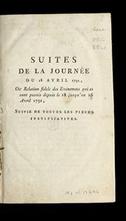 Suites de la Journée du 18 avril 1791 : ou Relation fidele des evénemens qui se sont passés depuis le 18 jusqu-au 26 avril 1781 ; suivie de toutes les pieces justificatives.