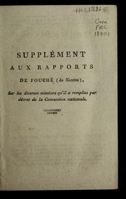 Supplément aux rapports de Fouché de Nantes, sur les diverses missions qu-il a remplies par décret de la Convention nationale.