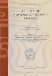 A survey of numismatic research, 1996-2001 / general editors, Carmen Alfaro, Andrew Burnett ; subeditors, Michel Amandry, Phillip Attwood, Alberto Canto, Barrie Cook, Javier Gimeno, Miguel Ibáñez, Peter Ilisch, Kenneth Jonsson, Paloma Otero, François Thierry, Julio Torres.