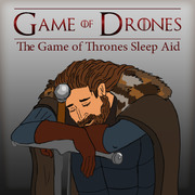 Garden Of Bones Game Of Drones A Game Of Thrones Podcast That Lulls You To Sleep Sleep