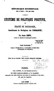 Vol 3: Système de politique positive: ou, Traité de sociologie, instituant la religion de l-humanité ...