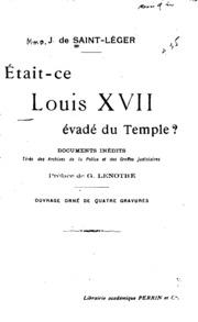 Était-ce Louis XVII évadé du Temple: documents inédits tirés des archives ...