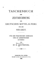 Taschenbuch der Zeitrechnung des deutschen Mittelalters und der Neuzeit. Für den praktischen Gebrauch und zu Lehrzwecken entworfen
