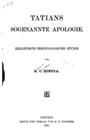 Tatians sogenannte Apologie: Exegetisch-chronologische Studie