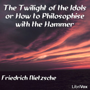 "a review of an excerpt from twilight of nietzsches idols Thus spoke zarathustra is the ""final overcoming of the all-too-human,"" so that beyond good and evil, on genealogy of morals, and twilight of the idols are tools for the interpretation of its content."