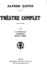 Theatre Complet IV La Chatelaine L-Adversaire Monsieur Piegois