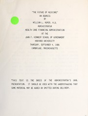 The future of Medicare : an address by William L. Roper, M.D., Administrator, Health Care Financing Administration at the John F. Kennedy School of Government, Harvard University, Thursday, September 4, 1986, Cambridge, Massac
