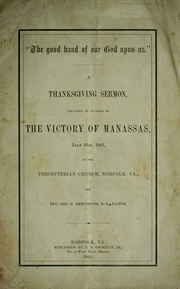 The good hand of our God upon us. A thanksgiving sermon preached on occasion of the victory of Manassas, July 21st, 1861, in the Presbyterian church, Norfolk, Va.