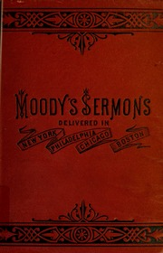 The gospel awakening. Comprising the sermons and addresses, prayer meeting talks and Bible readings, of the great revival meetings, conducted by Moody and Sankey, in the cities of Philadelphia, New York, Chicag and Boston, wit