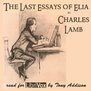 last essays of elia charles lamb A humble clerk with the east india company for much of his life, charles lamb (1775-1834) came into his own writing essays under the phantom cloud of elia this assumed name, borrowed from.