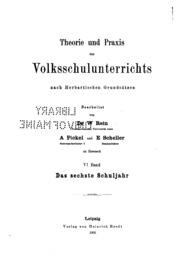 Theorie und Praxis des Volksschulunterrichts nach herbartischen Grundsätzen: ein theoretisch ...