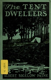 The tent dwellers  sc 1 st  Internet Archive & The tent dwellers : Paine Albert Bigelow 1861-1937 : Free ...