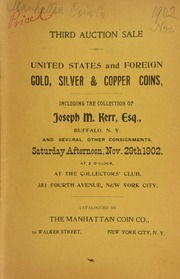 Third auction sale of United States and foreign gold, silver, and copper coins, including the collection of Joseph M. Kerr, Esq., Buffalo, N.Y. ... at the Collector's Club ... [11/29/1902]